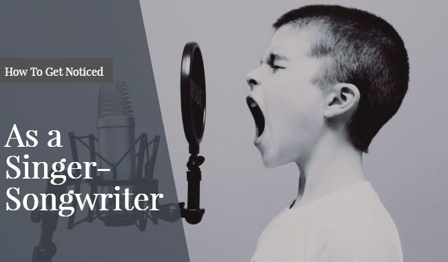 How To Get Noticed As A Singer-Songwriter