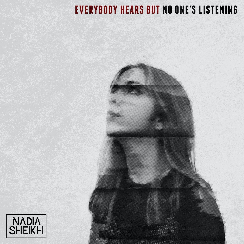 Nadia Sheikh Everybody Hears But No One's Listening artwork