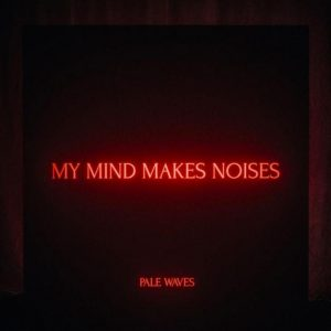 Pale Waves My Mind Makes Noises Cover Artwork