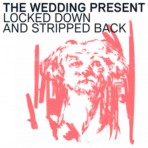 The Wedding Present - Locked Down and Stripped Back artwork