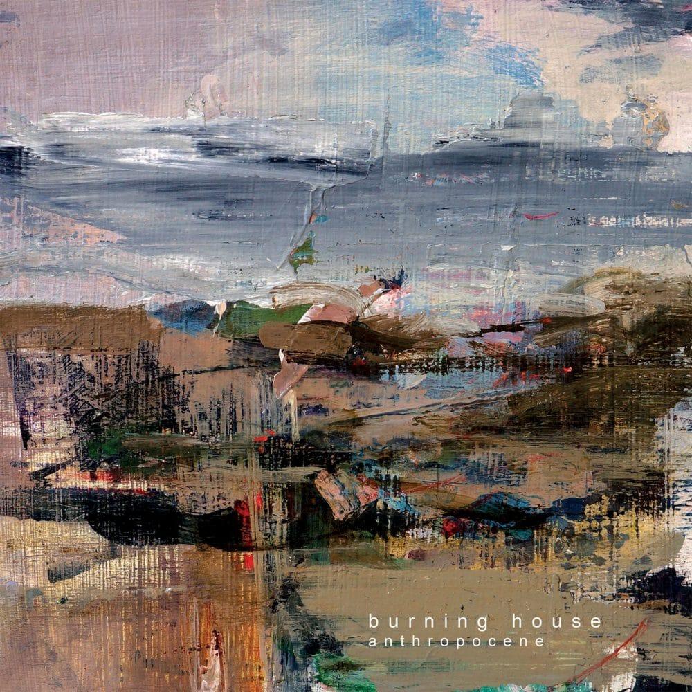burning house anthropocene album cover artwork