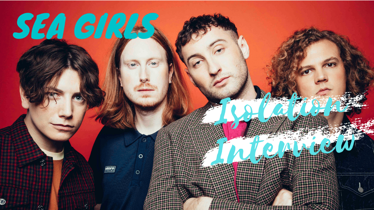 sea girls isolation interview